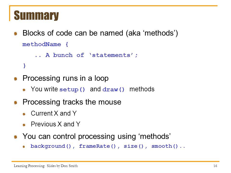 Summary Blocks of code can be named (aka methods) methodName {..