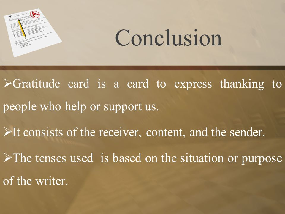 Conclusion Gratitude card is a card to express thanking to people who help or support us. It consists of the receiver, content, and the sender. The te