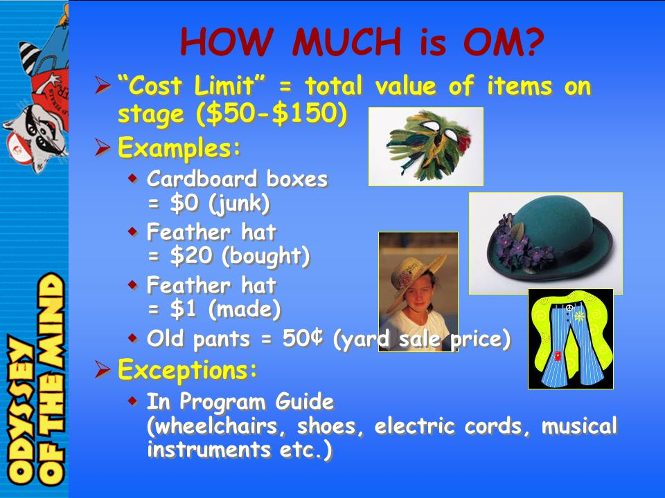 Cost Limit = total value of items on stage ($50-$150) Examples: Cardboard boxes = $0 (junk) Feather hat = $20 (bought) Feather hat = $1 (made) Old pan