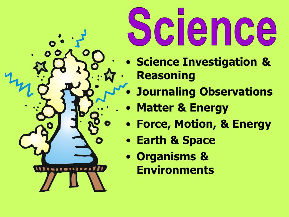 Science Investigation & Reasoning Journaling Observations Matter & Energy Force, Motion, & Energy Earth & Space Organisms & Environments