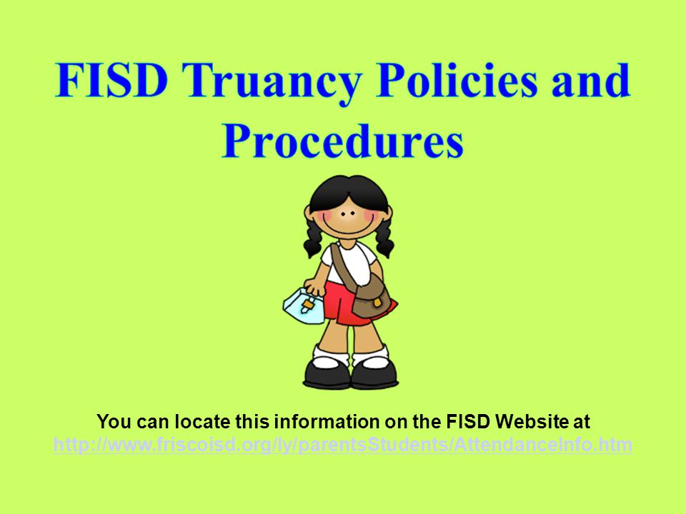 You can locate this information on the FISD Website at http://www.friscoisd.org/ly/parentsStudents/AttendanceInfo.htm