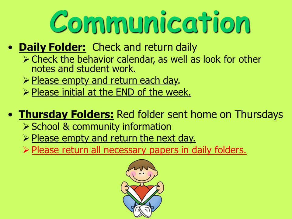 Communication Daily Folder: Check and return daily Check the behavior calendar, as well as look for other notes and student work.