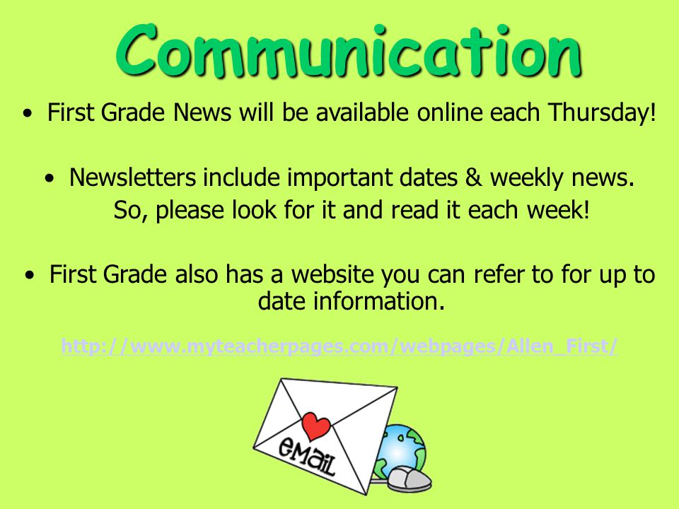 Communication First Grade News will be available online each Thursday! Newsletters include important dates & weekly news. So, please look for it and r