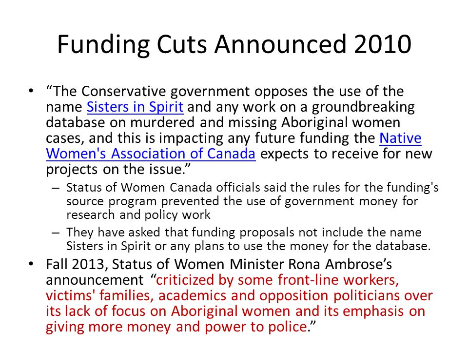 Funding Cuts Announced 2010 The Conservative government opposes the use of the name Sisters in Spirit and any work on a groundbreaking database on mur