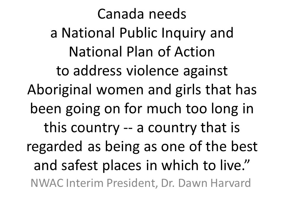 Canada needs a National Public Inquiry and National Plan of Action to address violence against Aboriginal women and girls that has been going on for m