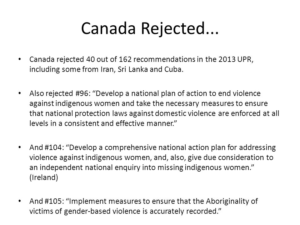 Canada Rejected... Canada rejected 40 out of 162 recommendations in the 2013 UPR, including some from Iran, Sri Lanka and Cuba. Also rejected #96: Dev