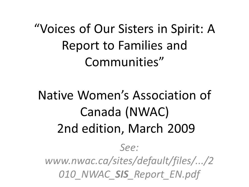 Disproportionate number of native women among the missing and murdered Native Womens Association of Canada documented throughout Canada and starting in the 1960s, 582 missing and murdered Aboriginal women.