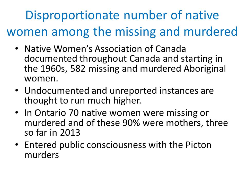 Disproportionate number of native women among the missing and murdered Native Womens Association of Canada documented throughout Canada and starting i