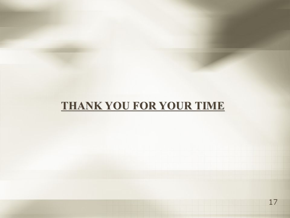 17 THANK YOU FOR YOUR TIME