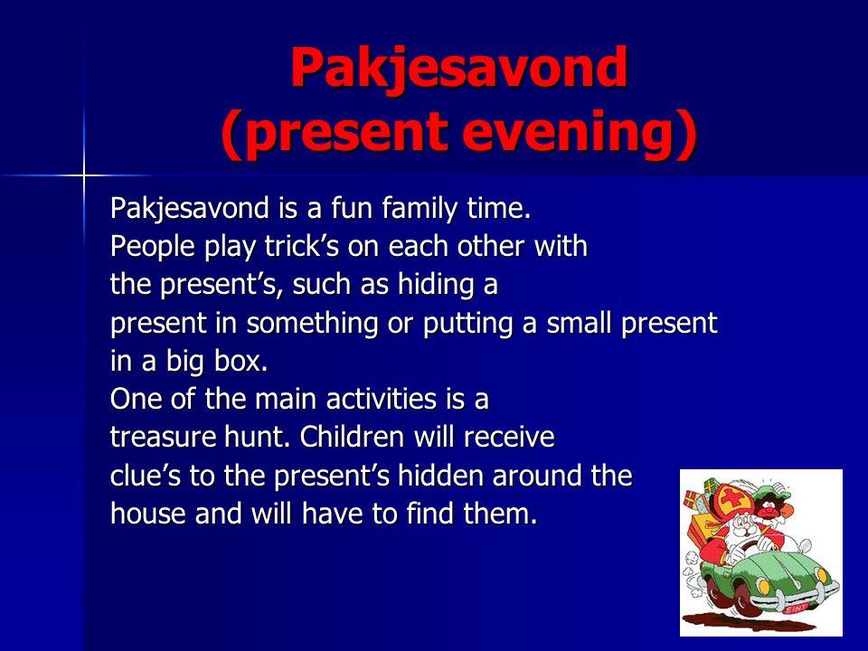 Pakjesavond (present evening) Pakjesavond is a fun family time.