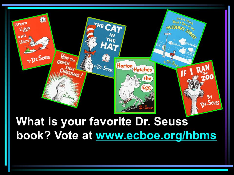 What is your favorite Dr. Seuss book Vote at www.ecboe.org/hbmswww.ecboe.org/hbms