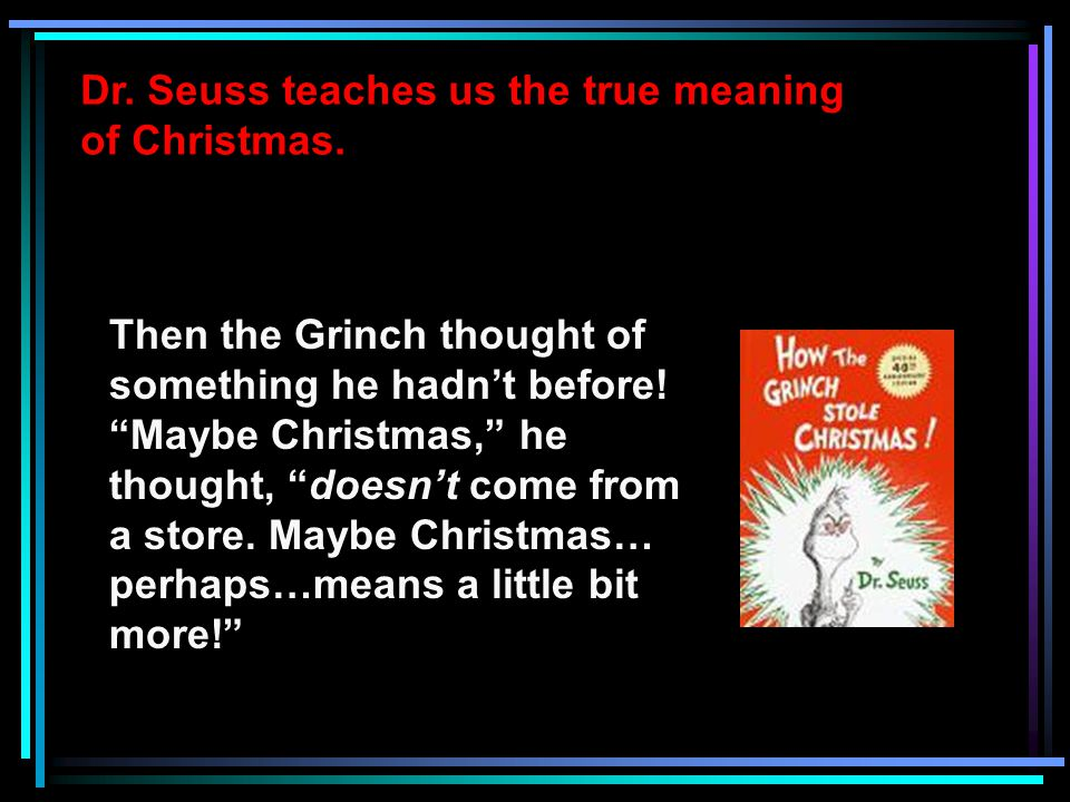Dr. Seuss teaches us the true meaning of Christmas.