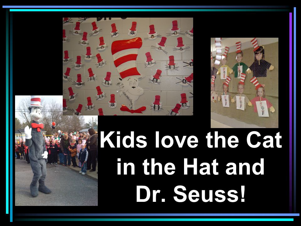 Kids love the Cat in the Hat and Dr. Seuss!