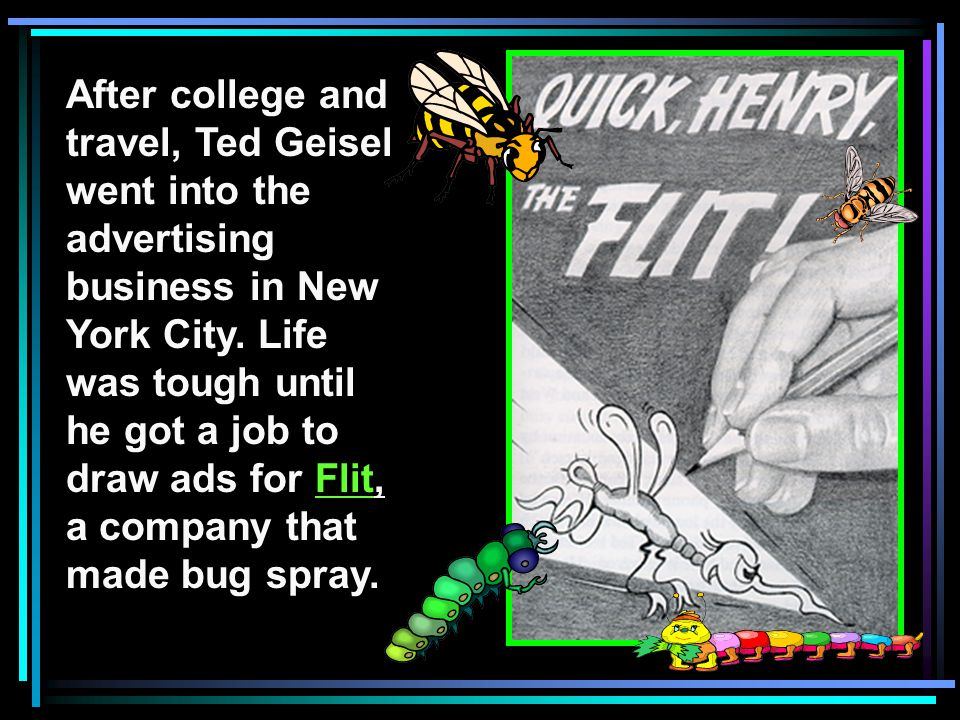 After college and travel, Ted Geisel went into the advertising business in New York City.