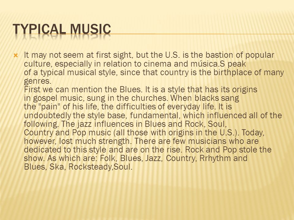 It may not seem at first sight, but the U.S. is the bastion of popular culture, especially in relation to cinema and música.S peak of a typical musica