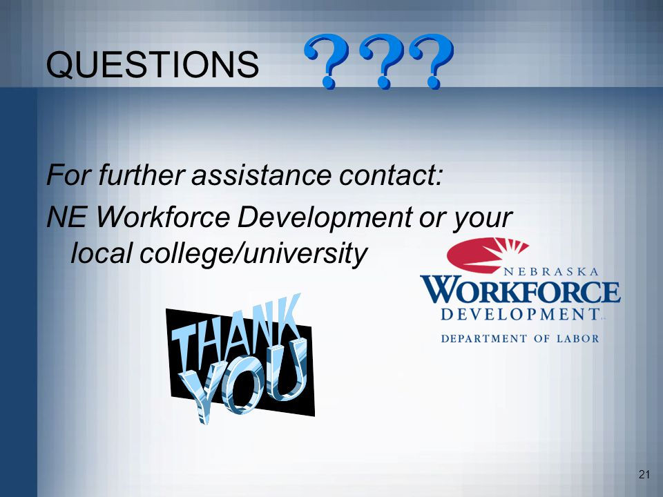 21 QUESTIONS For further assistance contact: NE Workforce Development or your local college/university