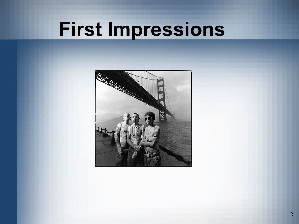 3 First Impressions