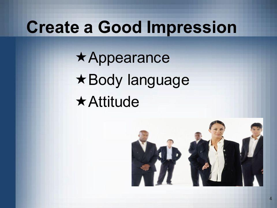 4 Create a Good Impression Appearance Body language Attitude