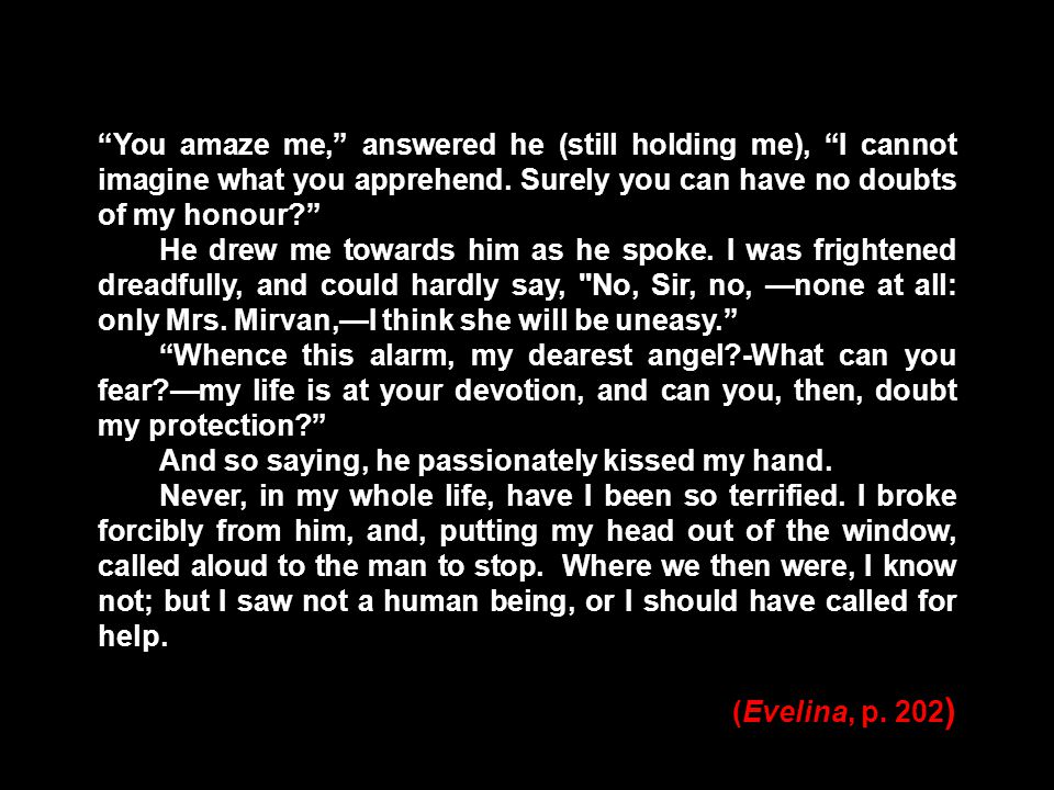 You amaze me, answered he (still holding me), I cannot imagine what you apprehend.