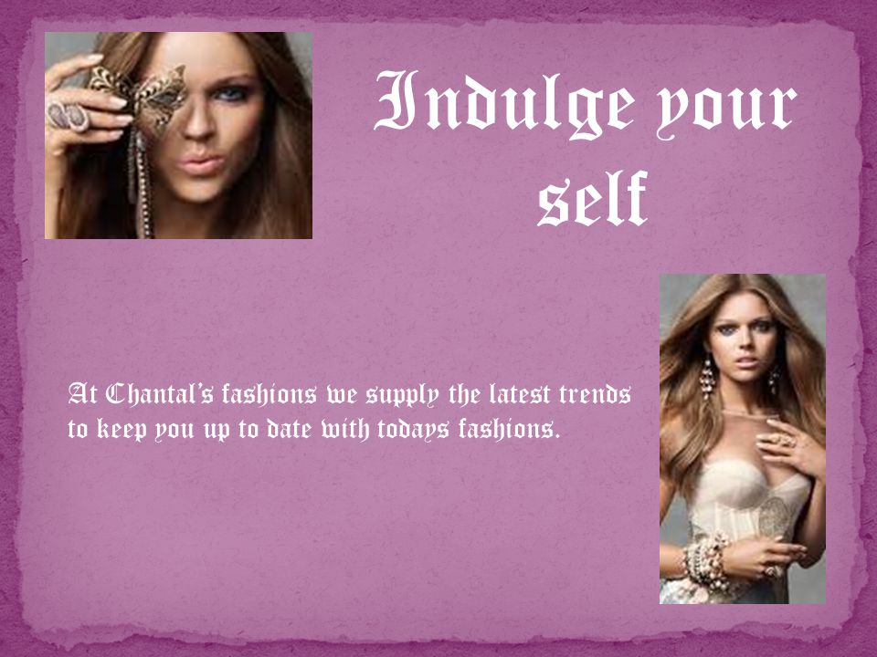 At Chantals Fashions we dont pressure our customers we give them space and time to decide on their purchases.