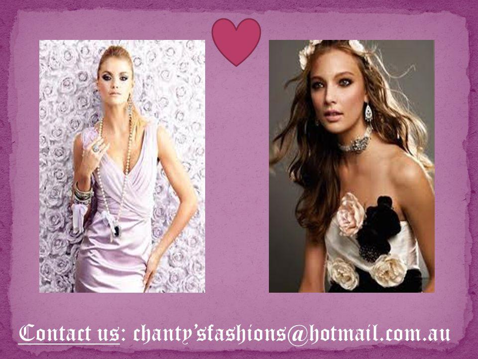 Contact us: chantysfashions@hotmail.com.au