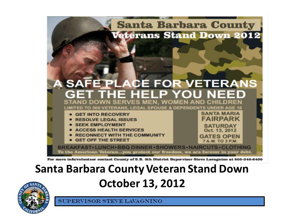 Santa Barbara County Veteran Stand Down October 13, 2012 SUPERVISOR STEVE LAVAGNINO