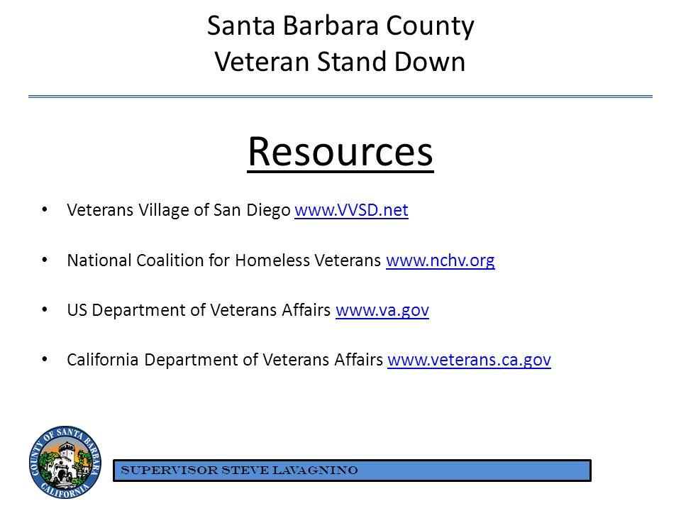 Santa Barbara County Veteran Stand Down Resources Veterans Village of San Diego www.VVSD.netwww.VVSD.net National Coalition for Homeless Veterans www.nchv.orgwww.nchv.org US Department of Veterans Affairs www.va.govwww.va.gov California Department of Veterans Affairs www.veterans.ca.govwww.veterans.ca.gov SUPERVISOR STEVE LAVAGNINO