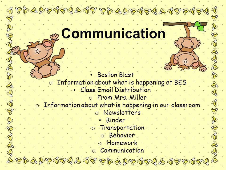 Communication Boston Blast o Information about what is happening at BES Class Email Distribution o From Mrs.