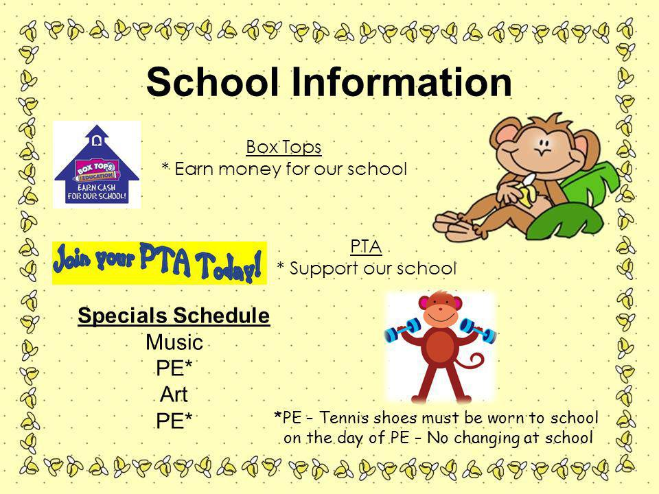 School Information Box Tops * Earn money for our school PTA * Support our school Specials Schedule Music PE* Art PE* *PE – Tennis shoes must be worn to school on the day of PE – No changing at school