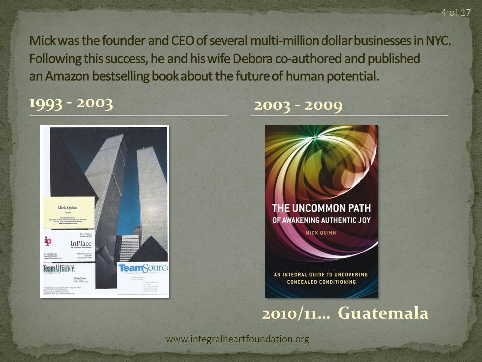 1993 - 2003 2010/11… Guatemala www.integralheartfoundation.org 4 of 17 2003 - 2009
