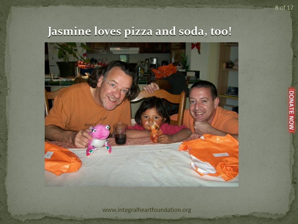 Jasmine loves pizza and soda, too! www.integralheartfoundation.org 8 of 17