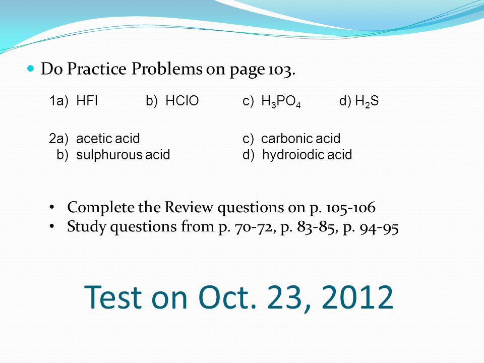 Test on Oct. 23, 2012 Do Practice Problems on page 103.