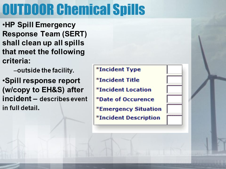 OUTDOOR Chemical Spills HP Spill Emergency Response Team (SERT) shall clean up all spills that meet the following criteria: –outside the facility. Spi