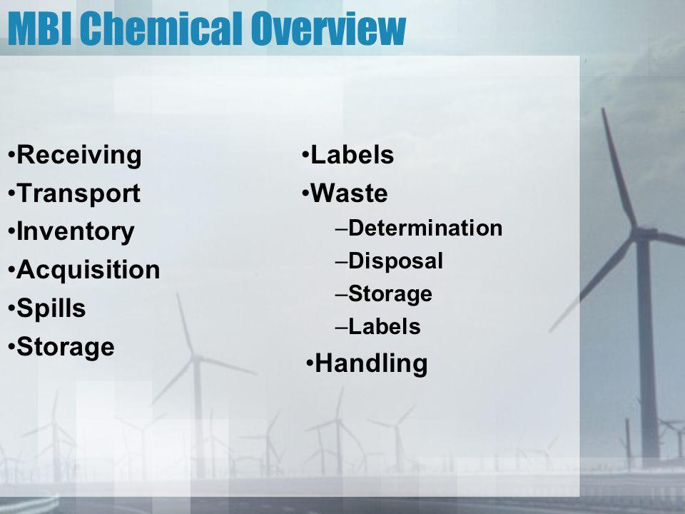 MBI Chemical Overview Receiving Transport Inventory Acquisition Spills Storage Labels Waste –Determination –Disposal –Storage –Labels Handling