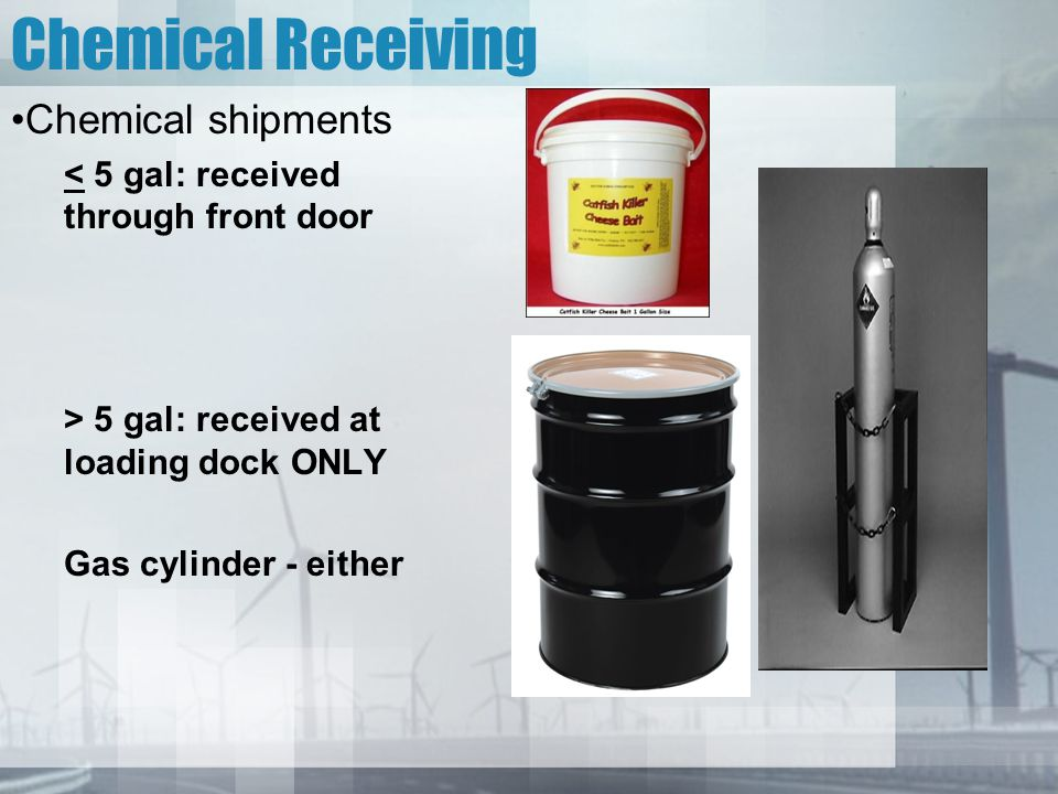 Chemical Receiving Chemical shipments < 5 gal: received through front door > 5 gal: received at loading dock ONLY Gas cylinder - either