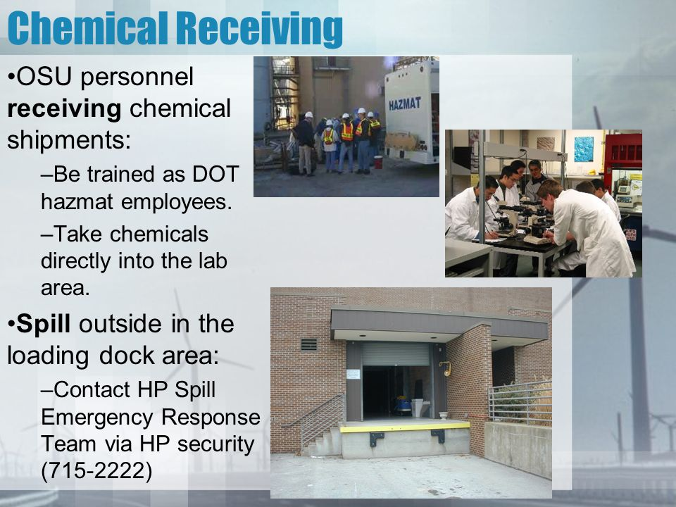 Chemical Receiving OSU personnel receiving chemical shipments: –Be trained as DOT hazmat employees. –Take chemicals directly into the lab area. Spill