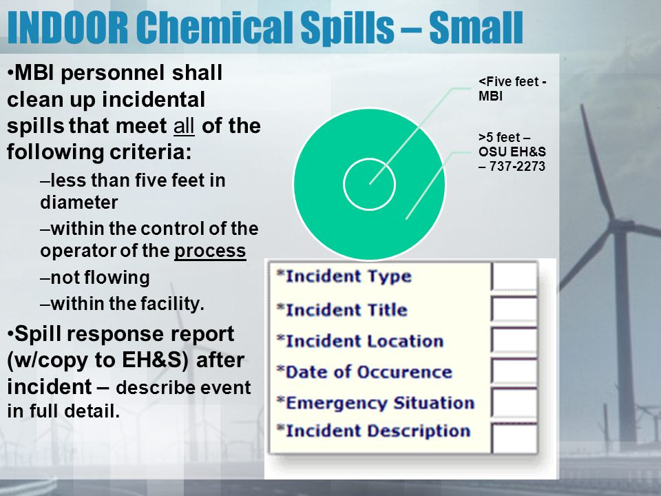 INDOOR Chemical Spills – Small MBI personnel shall clean up incidental spills that meet all of the following criteria: –less than five feet in diamete