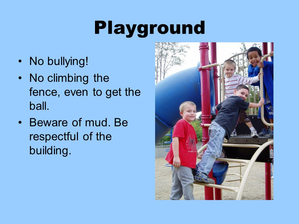 Playground No playing with rocks or sticks. Keep your shoes on.