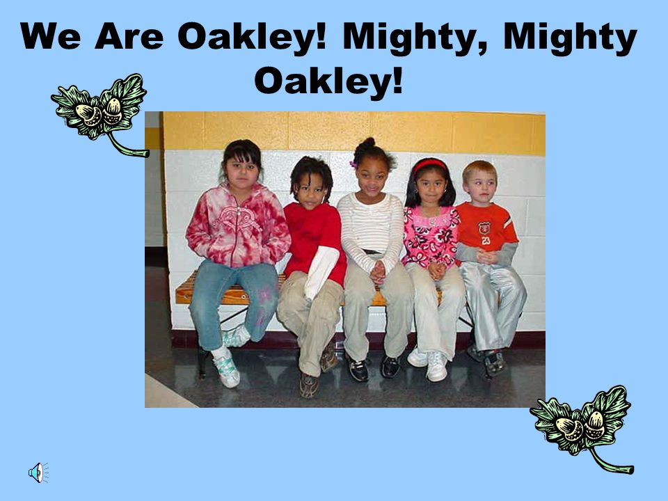 We Are Oakley! Mighty, Mighty Oakley!