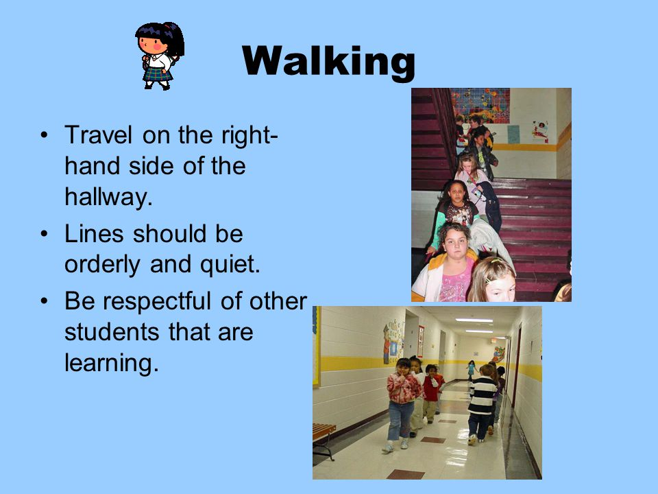 Walking Travel on the right- hand side of the hallway.