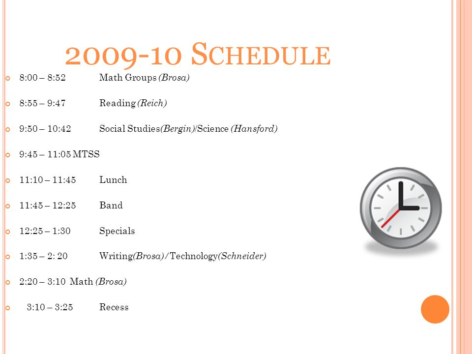 2009-10 S CHEDULE 8:00 – 8:52Math Groups (Brosa) 8:55 – 9:47Reading (Reich) 9:50 – 10:42Social Studies (Bergin) /Science (Hansford) 9:45 – 11:05 MTSS