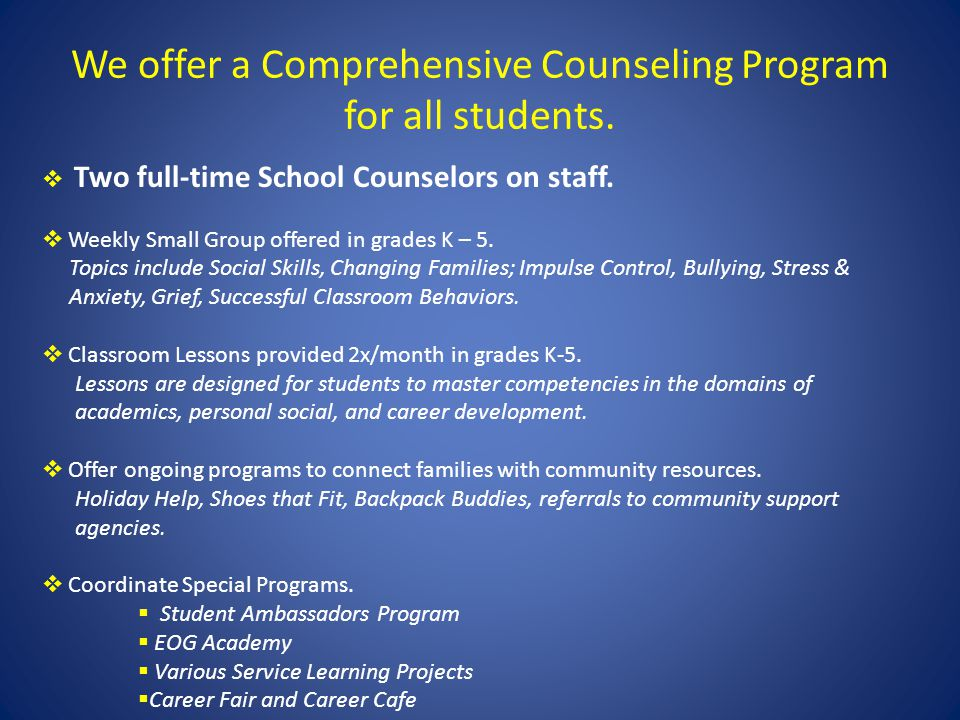 We offer a Comprehensive Counseling Program for all students. Two full-time School Counselors on staff. Weekly Small Group offered in grades K – 5. To