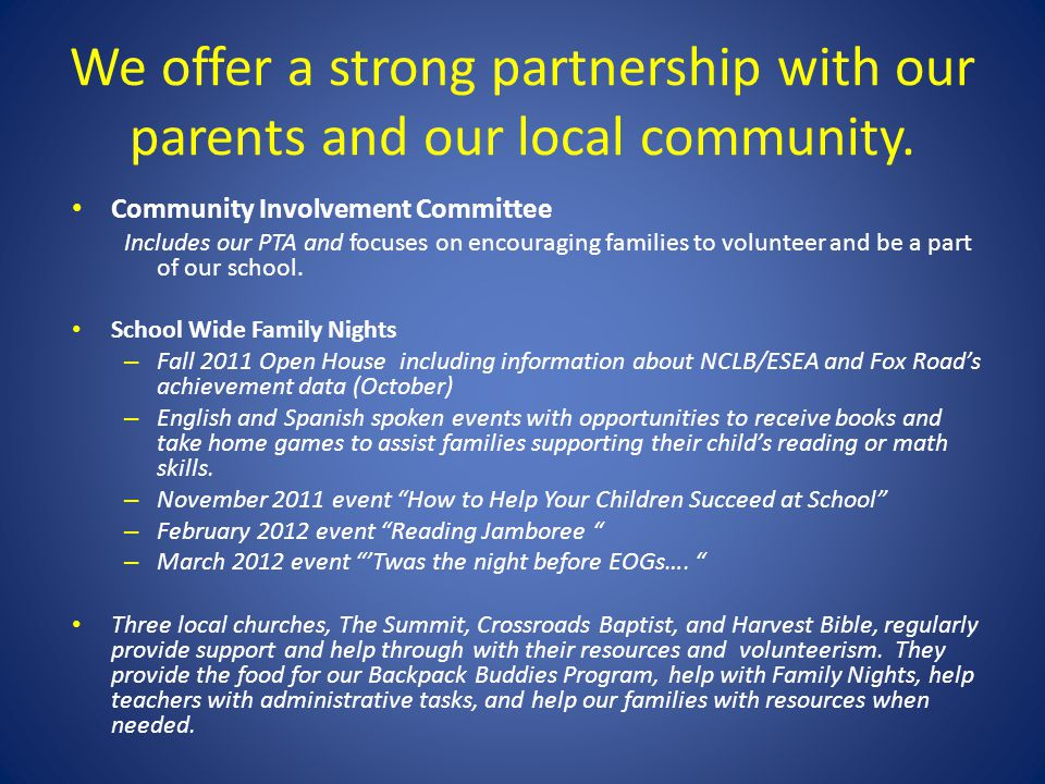 We offer a strong partnership with our parents and our local community. Community Involvement Committee Includes our PTA and focuses on encouraging fa