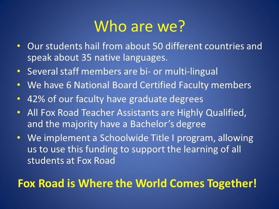 Who are we? Our students hail from about 50 different countries and speak about 35 native languages. Several staff members are bi- or multi-lingual We