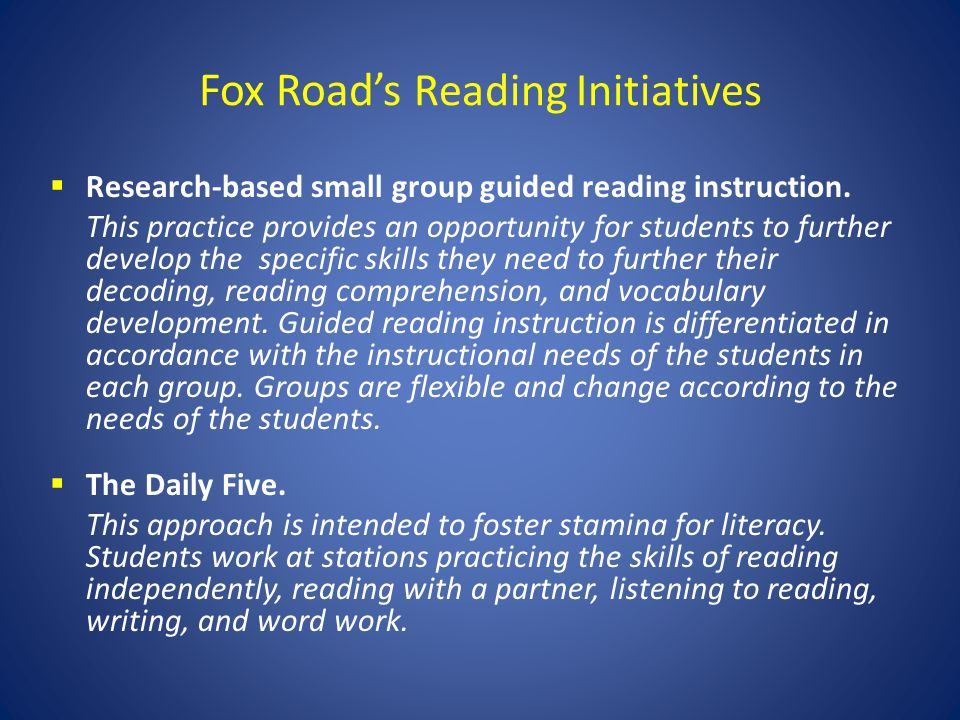 Fox Roads Reading Initiatives Research-based small group guided reading instruction. This practice provides an opportunity for students to further dev