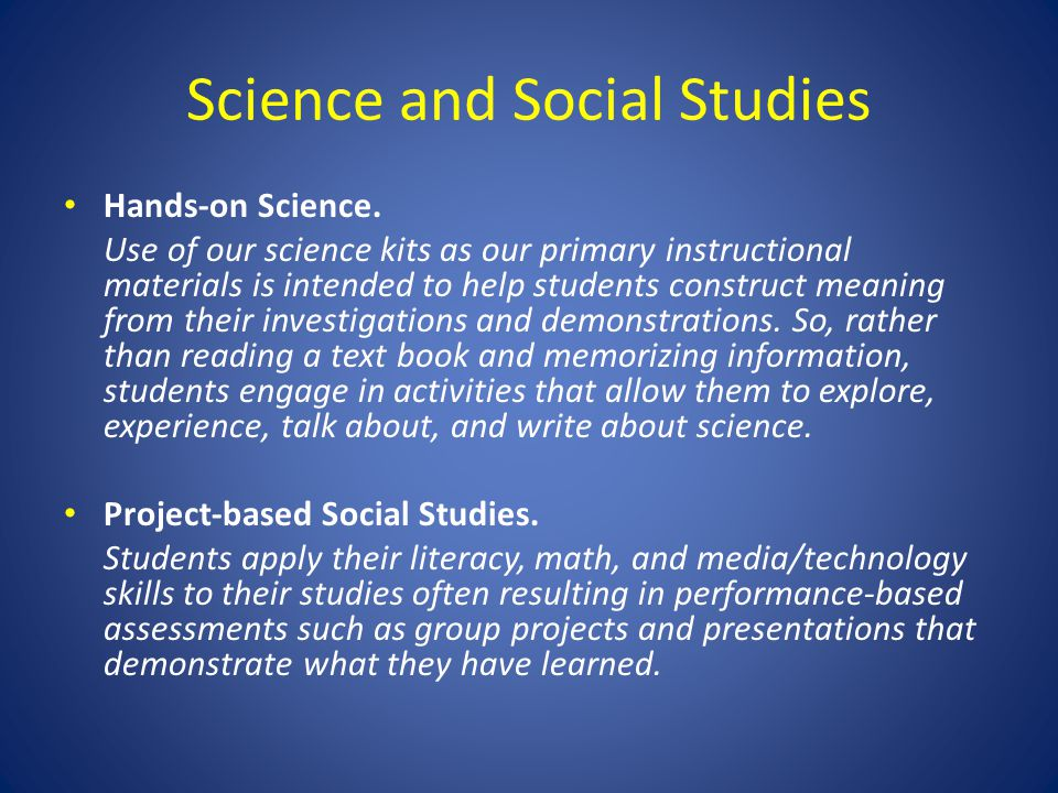Science and Social Studies Hands-on Science. Use of our science kits as our primary instructional materials is intended to help students construct mea