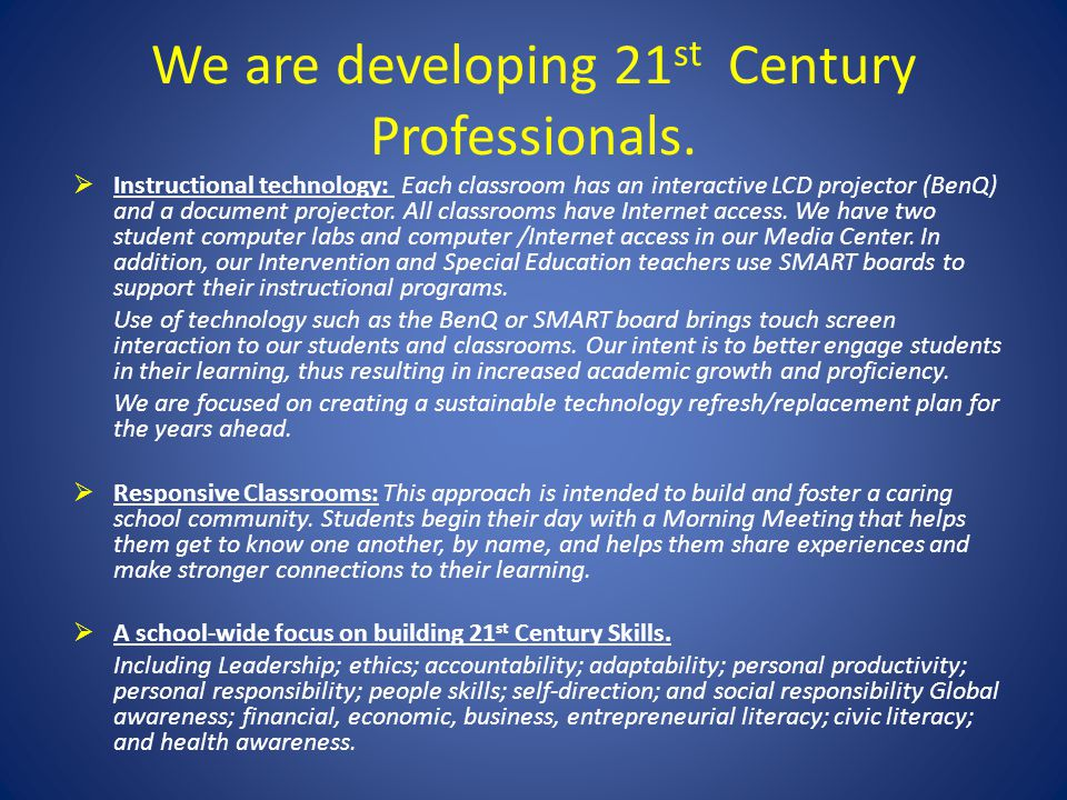 We are developing 21 st Century Professionals. Instructional technology: Each classroom has an interactive LCD projector (BenQ) and a document project