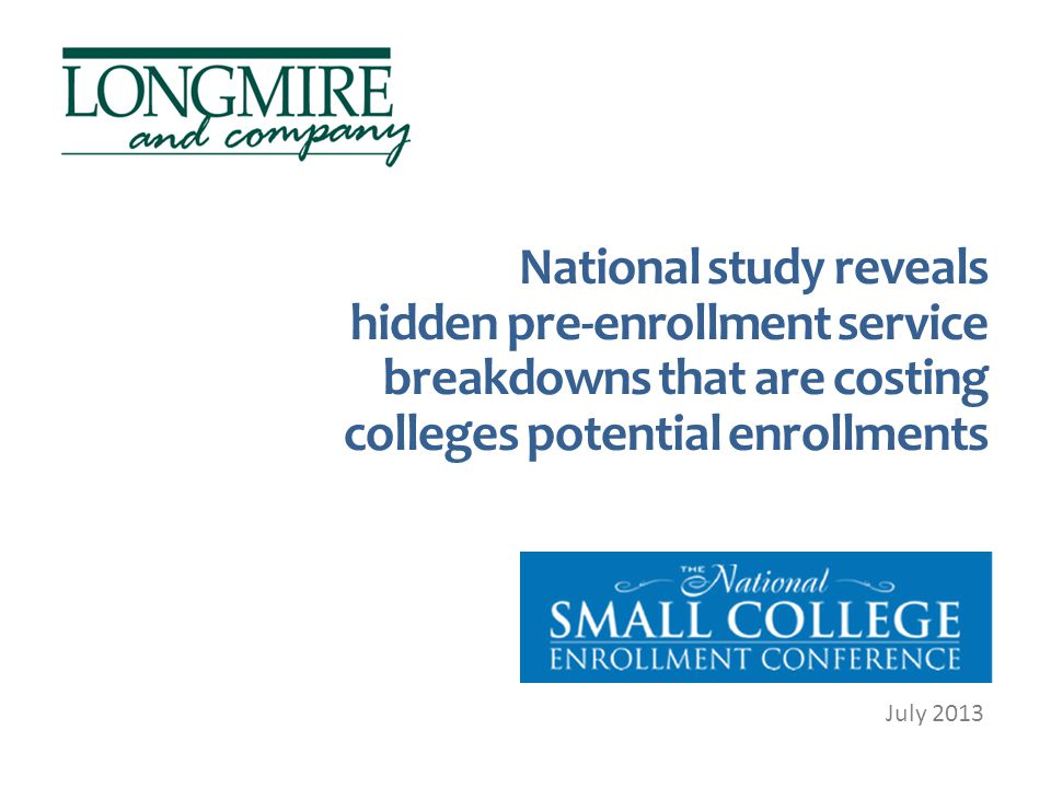 National study reveals hidden pre-enrollment service breakdowns that are costing colleges potential enrollments July 2013