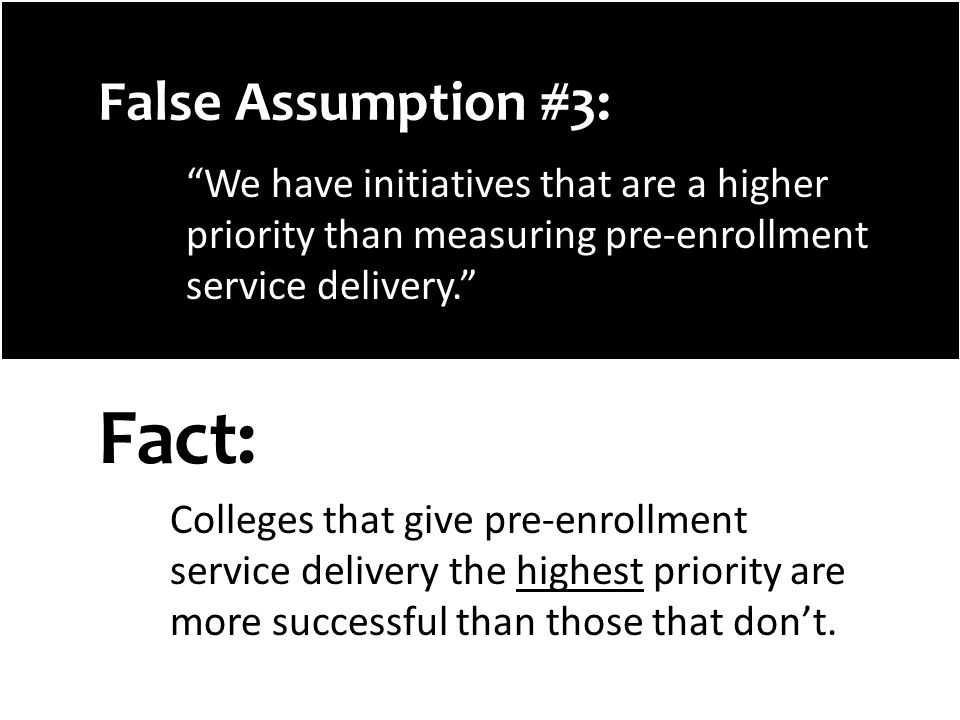 False Assumption #3: We have initiatives that are a higher priority than measuring pre-enrollment service delivery.