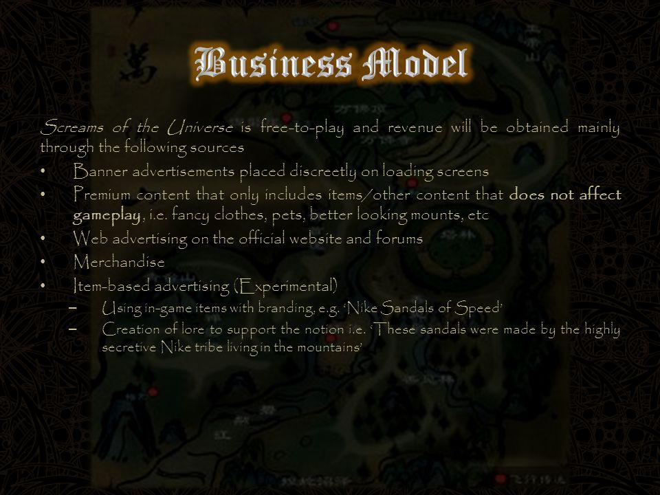 Screams of the Universe is free-to-play and revenue will be obtained mainly through the following sources Banner advertisements placed discreetly on loading screens Premium content that only includes items/other content that does not affect gameplay, i.e.